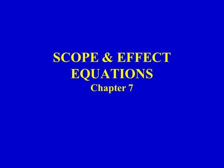 SCOPE & EFFECT EQUATIONS Chapter 7