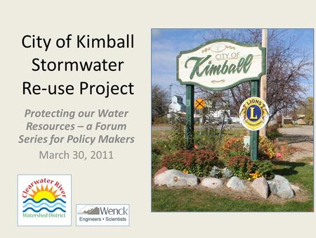 City of Kimball Stormwater Re-use Project Protecting our Water Resources – a Forum Series for Policy Makers March 30, 2011.