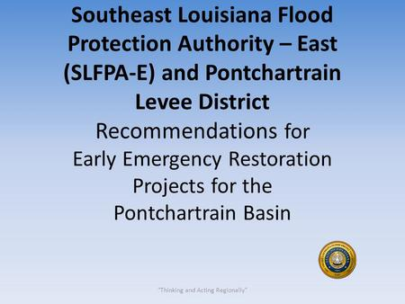 Southeast Louisiana Flood Protection Authority – East (SLFPA-E) and Pontchartrain Levee District Recommendations for Early Emergency Restoration Projects.