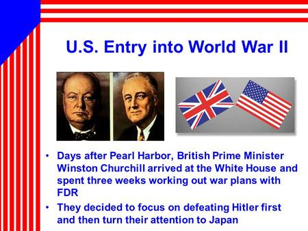 U.S. Entry into World War II Days after Pearl Harbor, British Prime Minister Winston Churchill arrived at the White House and spent three weeks working.