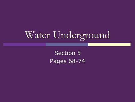 Water Underground Section 5 Pages 68-74. Underground Layers  Where does underground water come from?  Do you recall what happens to precipitation when.