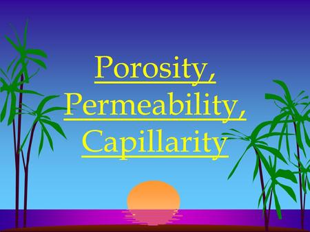 Porosity, Permeability, Capillarity