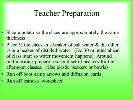 Teacher Preparation Slice a potato so the slices are approximately the same thickness Place ½ the slices in a beaker of salt water & the other ½ in a beaker.