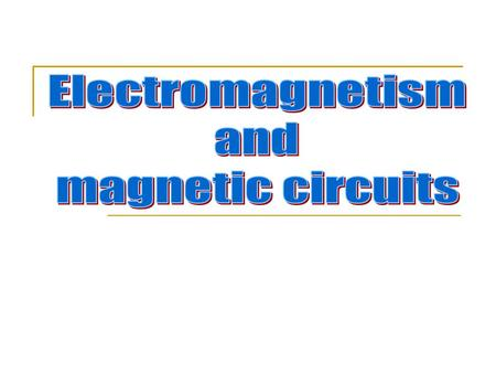 Electromagnetism and magnetic circuits.