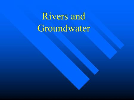 Rivers and Groundwater. SURFICIAL PROCESSES n Erosion, Transportation, Deposition on the Earth's Surface n Landscapes created and destroyed n Involves.