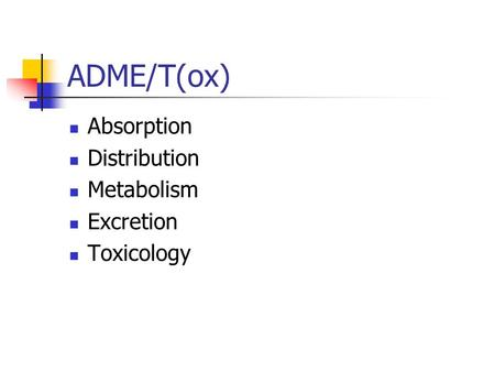 ADME/T(ox) Absorption Distribution Metabolism Excretion Toxicology.