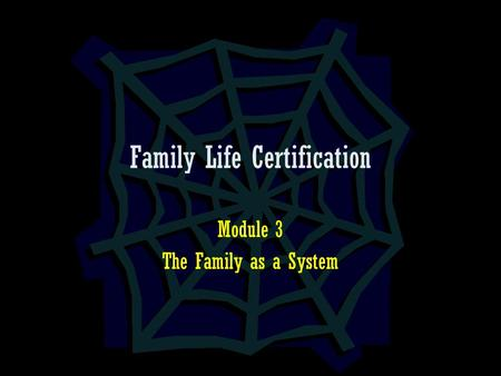 Family Life Certification Module 3 The Family as a System.
