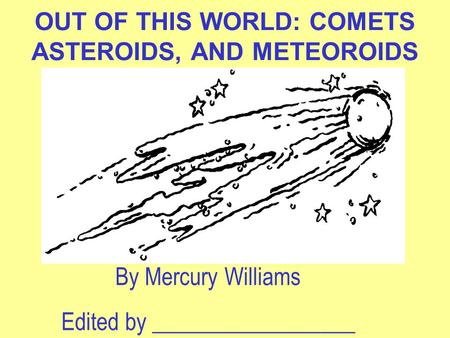 OUT OF THIS WORLD: COMETS ASTEROIDS, AND METEOROIDS