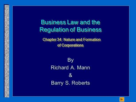 Business Law and the Regulation of Business Chapter 34: Nature and Formation of Corporations By Richard A. Mann & Barry S. Roberts.