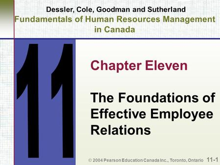 Dessler, Cole, Goodman and Sutherland Fundamentals of Human Resources Management in Canada Chapter Eleven The Foundations of Effective Employee Relations.