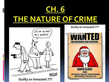 CH. 6 THE NATURE OF CRIME Guilty or innocent ???.