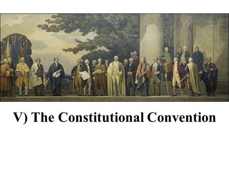 V) The Constitutional Convention