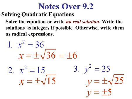 Notes Over 9.2 Solving Quadratic Equations Solve the equation or write no real solution. Write the solutions as integers if possible. Otherwise, write.