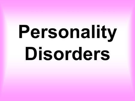 Personality Disorders. What is a Personality disorder? A rigid pattern of inner experience and outward behavior that differs from the expectations of.