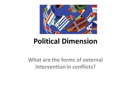 Political Dimension What are the forms of external intervention in conflicts?