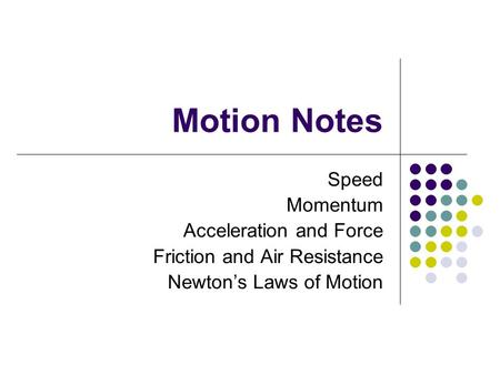 Motion Notes Speed Momentum Acceleration and Force Friction and Air Resistance Newton's Laws of Motion.