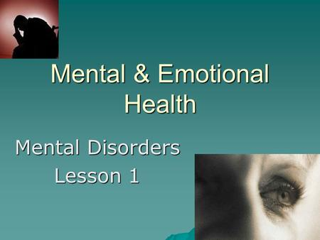 Mental & Emotional Health Mental Disorders Lesson 1.