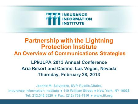 Partnership with the Lightning Protection Institute An Overview of Communications Strategies LPI/ULPA 2013 Annual Conference Aria Resort and Casino, Las.
