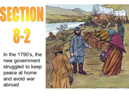 In the 1790's, the new government struggled to keep peace at home and avoid war abroad.