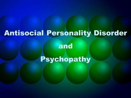 Antisocial Personality Disorder and Psychopathy. DSM-IV Criteria for ASPD Must be at least 18 years old Three or more of the following: –Conduct disorder.