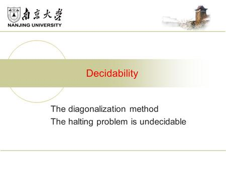 The diagonalization method The halting problem is undecidable Decidability.