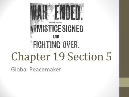 Chapter 19 Section 5 Global Peacemaker.