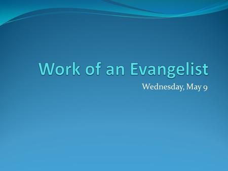 Wednesday, May 9. Class Plan - Content 1. Introduction 2-3 Of much we have been FORGIVEN, therefore we pray that all men be saved 4 Personal Relationships.