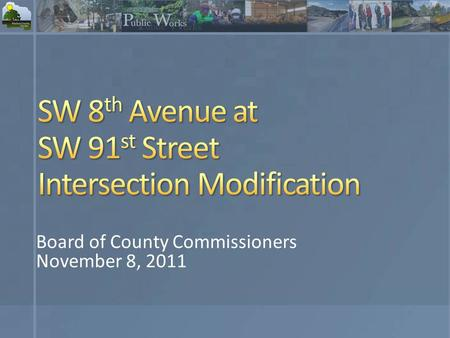 Board of County Commissioners November 8, 2011. Recommendation Project Background and Location Traffic Analysis Comparison of Alternatives Public Meeting.