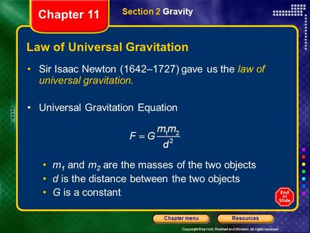 Copyright © by Holt, Rinehart and Winston. All rights reserved. ResourcesChapter menu Law of Universal Gravitation Sir Isaac Newton (1642–1727) gave us.