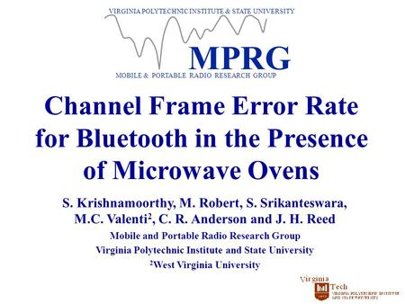 VIRGINIA POLYTECHNIC INSTITUTE & STATE UNIVERSITY MOBILE & PORTABLE RADIO RESEARCH GROUP MPRG Channel Frame Error Rate for Bluetooth in the Presence of.