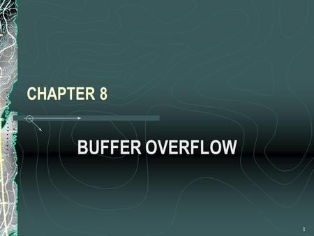 1 CHAPTER 8 BUFFER OVERFLOW. 2 Introduction One of the more advanced attack techniques is the buffer overflow attack Buffer Overflows occurs when software.