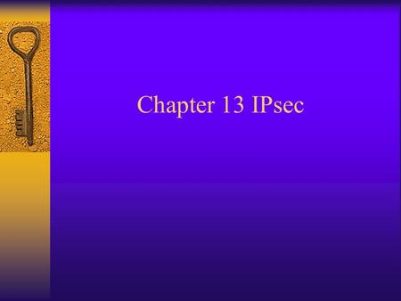 Chapter 13 IPsec. IPsec (IP Security)  A collection of protocols used to create VPNs  A network layer security protocol providing cryptographic security.