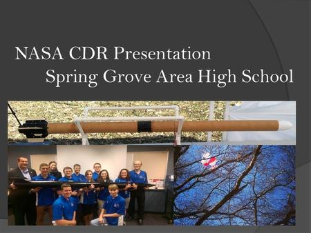 NASA CDR Presentation Spring Grove Area High School.