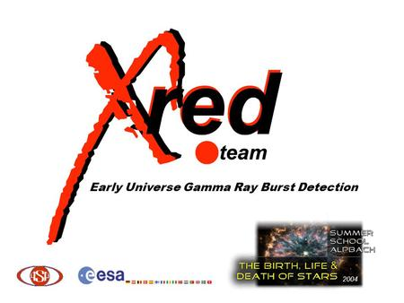Early Universe Gamma Ray Burst Detection 2004. Scientific Rationale The first generation of stars were very important for the conditions of the early.