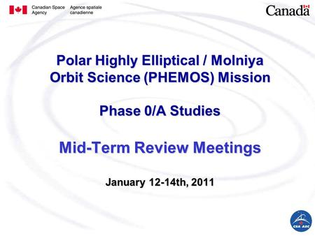 Polar Highly Elliptical / Molniya Orbit Science (PHEMOS) Mission Phase 0/A Studies Mid-Term Review Meetings January 12-14th, 2011.