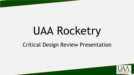 UAA Rocketry Critical Design Review Presentation.