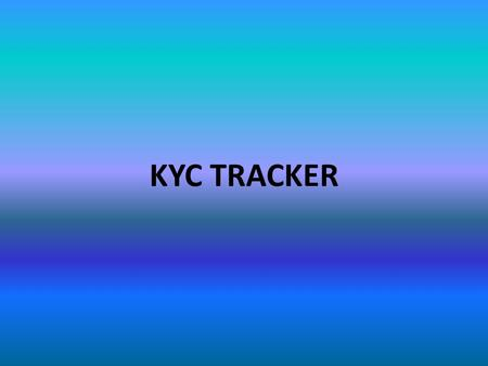 KYC TRACKER. RULES TO BE FOLLOWED  Please follow the link for opening KYC TRACKER