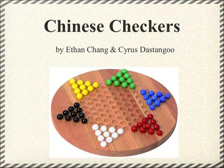 Chinese Checkers by Ethan Chang & Cyrus Dastangoo.