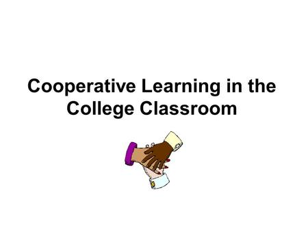 Cooperative Learning in the College Classroom. Workshop Objectives By the end of this workshop, participants will be able to : -Discuss Changing Paradigm.