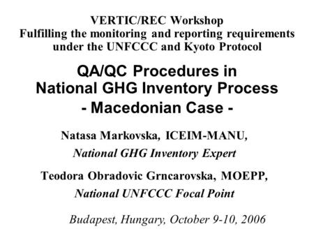 VERTIC/REC Workshop Fulfilling the monitoring and reporting requirements under the UNFCCC and Kyoto Protocol QA/QC Procedures in National GHG Inventory.