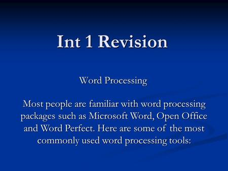 Int 1 Revision Word Processing Most people are familiar with word processing packages such as Microsoft Word, Open Office and Word Perfect. Here are some.
