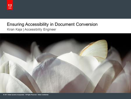 © 2011 Adobe Systems Incorporated. All Rights Reserved. Adobe Confidential. Kiran Kaja | Accessibility Engineer Ensuring Accessibility in Document Conversion.