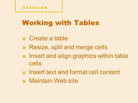 Create a table Resize, split and merge cells Insert and align graphics within table cells Insert text and format cell content Maintain Web site Working.