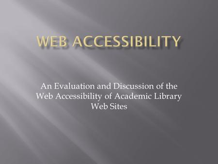 An Evaluation and Discussion of the Web Accessibility of Academic Library Web Sites.