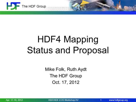 Www.hdfgroup.org The HDF Group HDF4 Mapping Status and Proposal Mike Folk, Ruth Aydt The HDF Group Oct. 17, 2012 Apr. 17-19, 2012HDF/HDF-EOS Workshop XV.