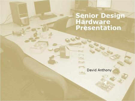 Senior Design Hardware Presentation David Anthony.