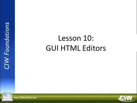 Copyright © 2004 ProsoftTraining, All Rights Reserved. Lesson 10: GUI HTML Editors.