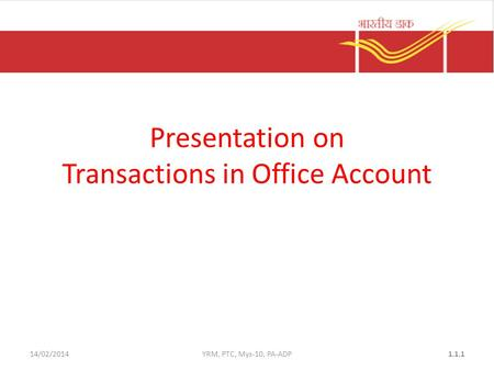 14/02/2014YRM, PTC, Mys-10, PA-ADP1.1.1 Presentation on Transactions in Office Account.