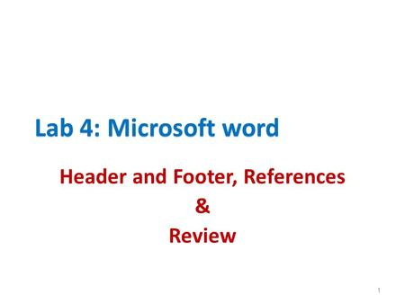 Lab 4: Microsoft word 1 Header and Footer, References & Review.