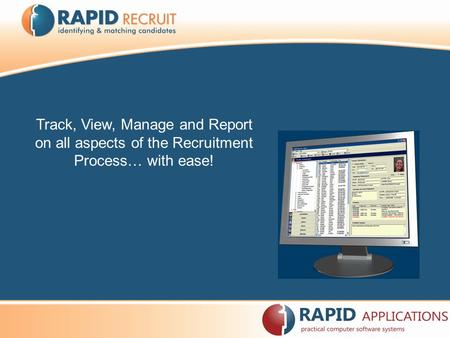 Track, View, Manage and Report on all aspects of the Recruitment Process… with ease!